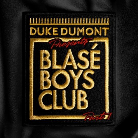 Duke Dumont Blasé Boys Club